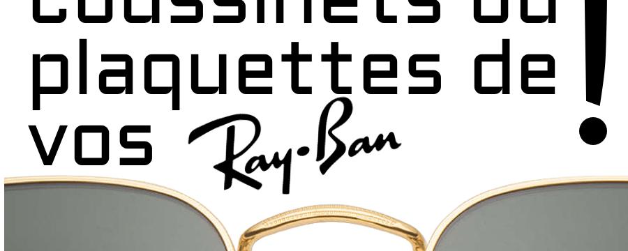 Comment remplacer les coussinets ou plaquettes de vos Ray-Ban?